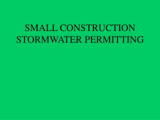 SMALL CONSTRUCTION STORMWATER PERMITTING