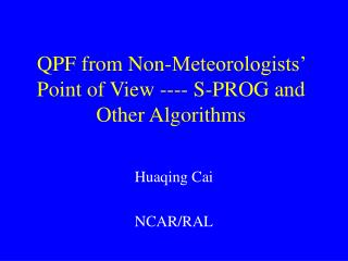 QPF from Non-Meteorologists' Point of View ---- S-PROG and Other Algorithms