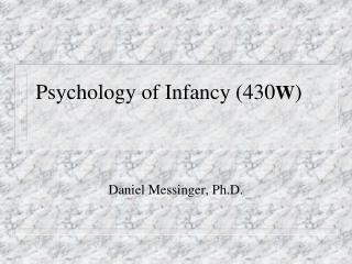 Psychology of Infancy (430 W )