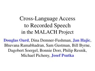 Cross-Language Access  to Recorded Speech in the MALACH Project