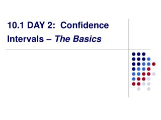 10.1 DAY 2:  Confidence Intervals –  The Basics