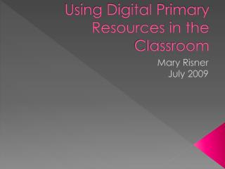 Using Digital Primary Resources in the Classroom