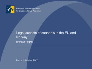 Legal aspects of cannabis in the EU and Norway Brendan Hughes