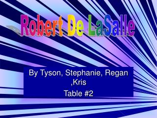 By Tyson, Stephanie, Regan ,Kris Table #2