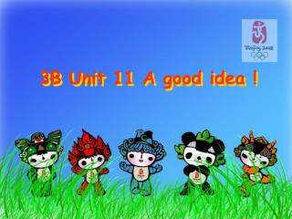 3B Unit 11 A good idea !