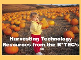 Harvesting Technology Resources from the R*TEC's