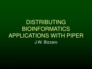 DISTRIBUTING BIOINFORMATICS APPLICATIONS WITH PIPER