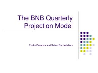 The BNB Quarterly  Projection Model Emilia Penkova and Svilen Pachedzhiev