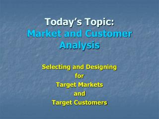 Today's Topic: Market and Customer Analysis