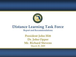 Distance Learning Task Force Report and Recommendations President John Hitt Dr. John Opper