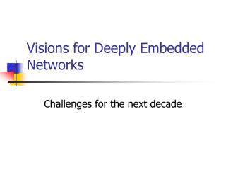 Visions for Deeply Embedded Networks
