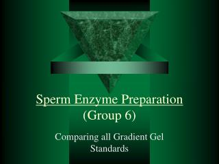 Sperm Enzyme Preparation  (Group 6)