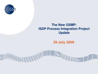 The New GSMP: ISDP Process Integration Project Update