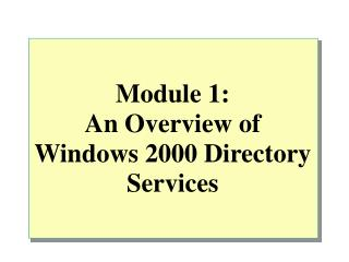 Module 1: An Overview of Windows 2000 Directory Services