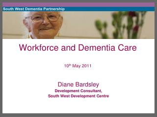 Workforce and Dementia Care 10 th  May 2011