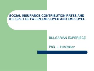 SOCIAL INSURANCE CONTRIBUTION RATES AND THE SPLIT BETWEEN EMPLOYER AND EMPLOYEE