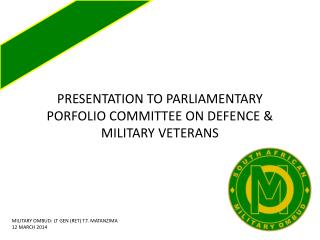 PRESENTATION TO PARLIAMENTARY PORFOLIO COMMITTEE ON DEFENCE & MILITARY VETERANS