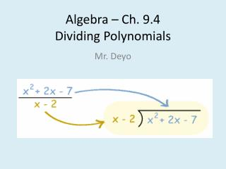 Algebra – Ch. 9.4  Dividing Polynomials