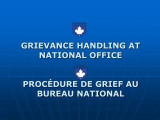 GRIEVANCE HANDLING AT NATIONAL OFFICE PROCÉDURE DE GRIEF AU BUREAU NATIONAL