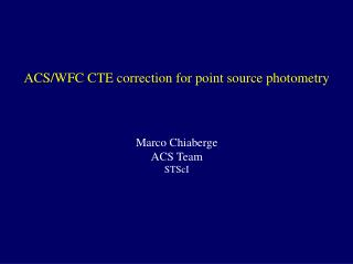 ACS/WFC CTE correction for point source photometry Marco  Chiaberge ACS Team STScI