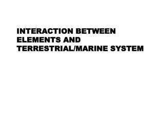 INTERACTION BETWEEN ELEMENTS AND TERRESTRIAL/MARINE SYSTEM