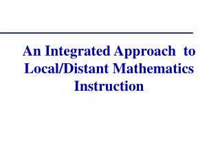 An Integrated Approach  to Local/Distant Mathematics Instruction