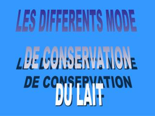 LES DIFFERENTS MODE  DE CONSERVATION  DU LAIT