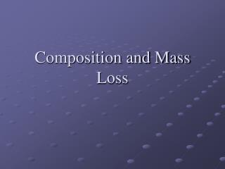 Composition and Mass Loss
