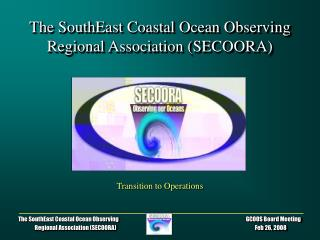 The SouthEast Coastal Ocean Observing Regional Association (SECOORA)