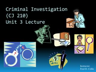 Criminal Investigation  (CJ 210)  Unit 3 Lecture