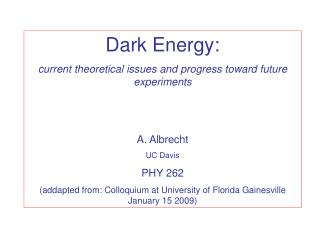 Dark Energy: current theoretical issues and progress toward future experiments A. Albrecht