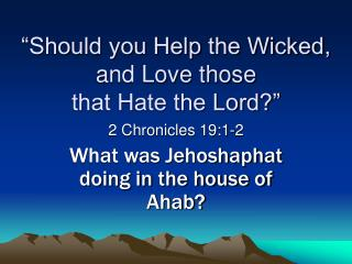 """""""Should you Help the Wicked, and Love those that Hate the Lord?"""""""