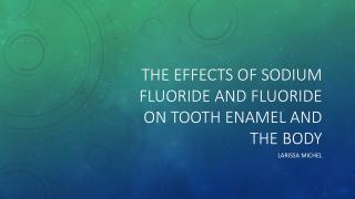 The effects of Sodium  Fluoride and  fluoride on  tooth enamel and the body