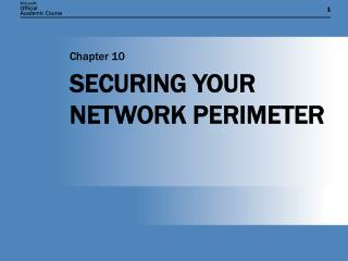 SECURING YOUR NETWORK PERIMETER