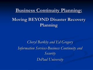 Business Continuity Planning:    Moving BEYOND Disaster Recovery Planning