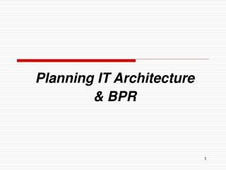 Planning IT Architecture & BPR