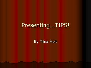 Presenting…TIPS!