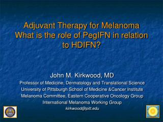 Adjuvant Therapy for Melanoma What is the role of PegIFN in relation to HDIFN?