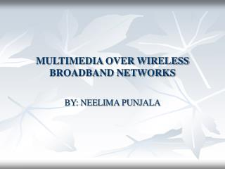 MULTIMEDIA OVER WIRELESS BROADBAND NETWORKS