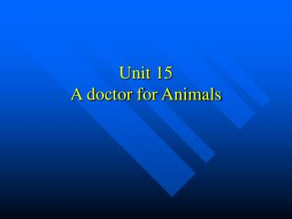 Unit 15   A doctor for Animals