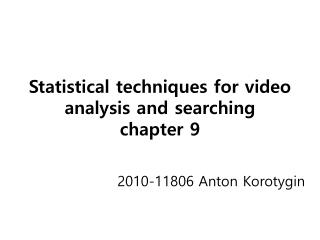 Statistical techniques for video analysis and searching chapter 9