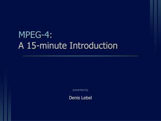 MPEG-4: A 15-minute Introduction