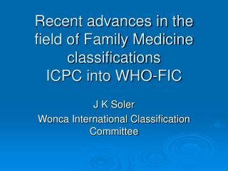 Recent advances in the field of Family Medicine classifications  ICPC into WHO-FIC
