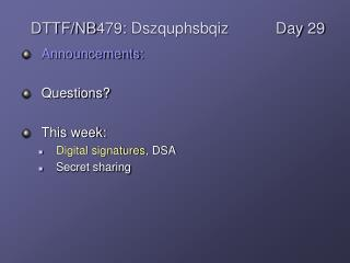 Announcements: Questions?  This week: Digital signatures , DSA Secret sharing