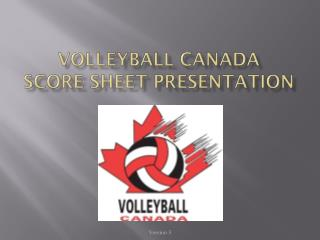 Volleyball Canada  Score  S heet Presentation