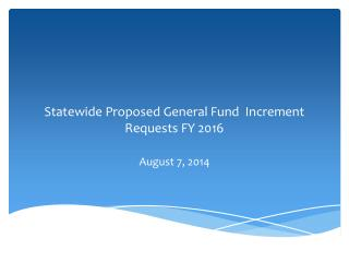 Statewide Proposed General Fund  Increment Requests FY 2016