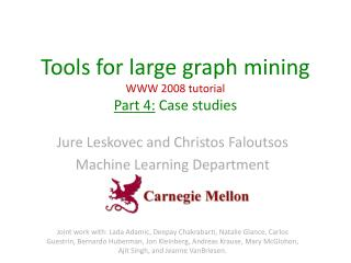 Tools for large graph mining WWW 2008 tutorial Part 4: Case studies