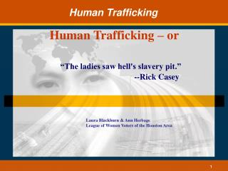 """The ladies saw hell's slavery pit.""                                    --Rick Casey"