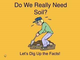 Do We Really Need Soil?