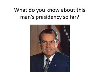 What do you know about this man's presidency so far?